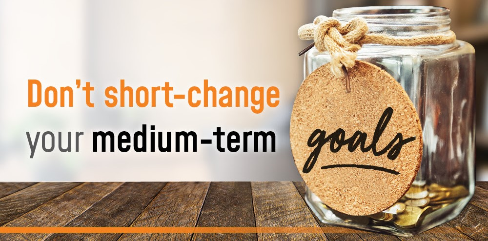Don't short change your medium term goals